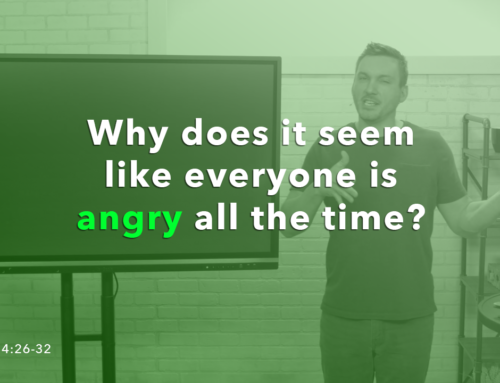 Why Does It Seem Like Everyone Is So Angry? (Sunday Sermon Notes)